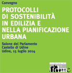 ITACA Convegno – PROTOCOLLI DI SOSTENIBILITÀ IN EDILIZIA E NELLA PIANIFICAZIONE URBANA Udine, 15 luglio 2014